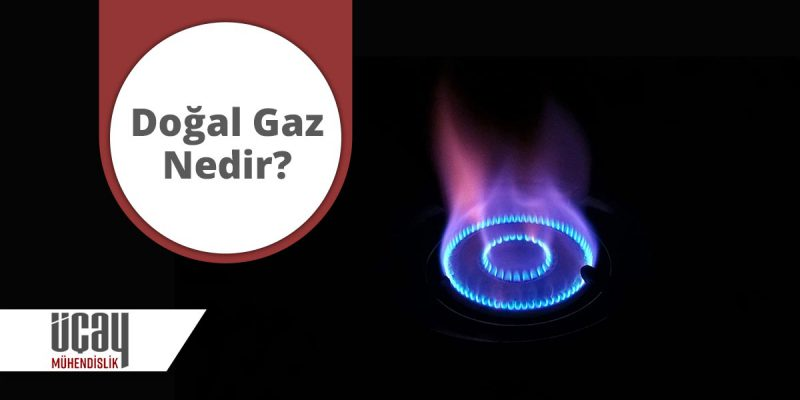 doğalgaz nedir ve doğalgazın kullanım alanları