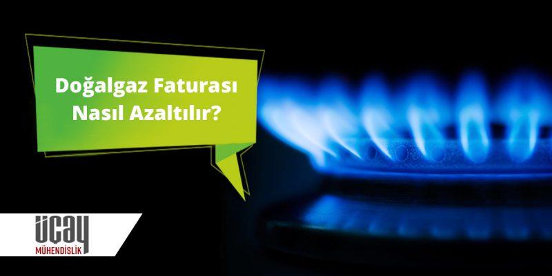 doğalgaz faturasını azaltmanın yolları