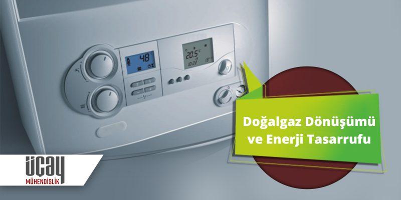 doğalgaz dönüşümü ve enerji tasarrufu