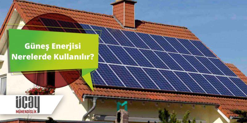 güneş enerjisi nerelerde kullanılır